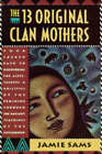 The 13 Original Clan Mothers: Your Sacred Path to Discovering the Gifts, Talents and Abilities of the Feminine Through the Ancient Teachings of the Sisterhood by Jamie Sams (Paperback, 1994)