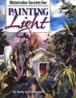 Watercolor Secrets for Painting Light by Betty L. Schlemm (1996, Hardcover, Revised)