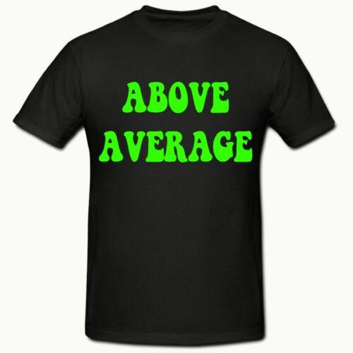 Above Average T shirt Green Slogan Men/'s Funny Novelty T shirt