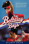 Beltway Boys: Stephen Strasburg, Bryce Harper, and the Rise of the Nationals by Elliott Smith (Hardback, 2013)