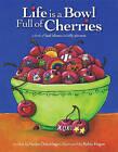 Life Is a Bowl Full of Cherries by Vanita Oelschlager (Paperback / softback, 2011)