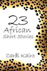 23 African Short Stories 9781449094164 by Carol Kairo Paperback