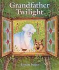 Grandfather Twilight by Barbara Berger (Hardback)