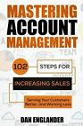 Mastering Account Management: 102 Steps for Increasing Sales, Serving Your Customers Better, and Working Less by Dan Englander (Paperback / softback, 2015)