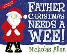 Father Christmas Needs a Wee by Nicholas Allan (Board book, 2014)
