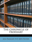 The Chronicle of Froissart by W P 1855 Ker, William Paton Ker, Jean Froissart (Paperback / softback, 2010)