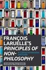 Franethcois Laruelle's Principles of Non-Philosophy: A Critical Introduction and Guide by Assistant Professor in Religion Anthony Paul Smith (Paperback, 2016)