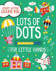 Start Little Learn Big Lots of Dots for Little Hands by Parragon (Mixed media product, 2016)