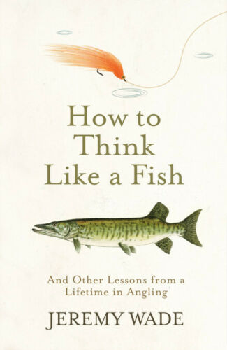 How to Think Like a Fish Signed by Jeremy Wade