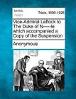 Vice-Admiral Leftock to the Duke of N-----Le Which Accompanied a Copy of the Suspension by Anonymous (Paperback / softback, 2012)