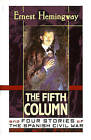 The Fifth Column: And Four Stories of the Spanish Civil War by Ernest Hemingway (Paperback, 1998)