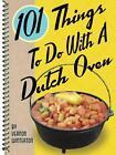 101 Things to Do with a Dutch Oven von Vernon Winterton (2006, Gebundene Ausgabe)