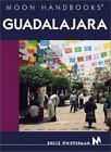 Moon Handbooks: Guadalajara by Bruce Whipperman (2002, Paperback)