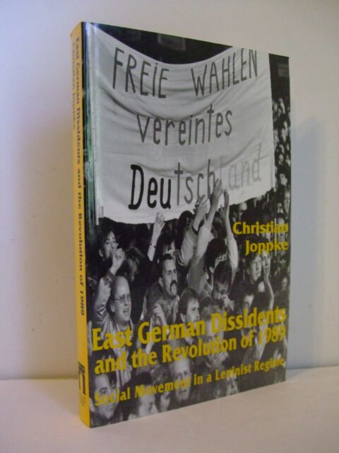 East German Dissidents and the Revolution of 1989 by Christian Joppke