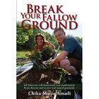 Break Your Fallow Ground 9781434367747 by Chika Maria Amadi Book