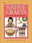 Kids Can Do It: Native Crafts : Inspired by North America's First People by Maxine Trottier (2000, Paperback, Unabridged)
