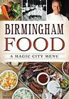 Birmingham Food: A Magic City Menu by Emily Brown (Paperback / softback, 2015)