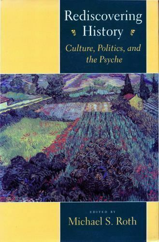 Rediscovering History: Culture, Politics, and the Psyche (Cultural Sitings), , G