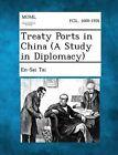Treaty Ports in China (a Study in Diplomacy) by En-Sai Tai (Paperback / softback, 2013)