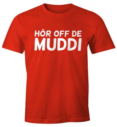 Lustiges Herren T-Shirt Hör Off de Muddi FunShirt Moonworks®
