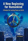 A New Beginning for Humankind: A Recipe for Lasting Peace on Earth by R B Herath (Hardback, 2012)