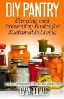 DIY Pantry: Canning and Preserving Basics for Sustainable Living by Gaia Rodale (Paperback / softback, 2014)