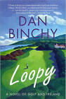 Loopy: A Novel of Golf and Ireland by Dan Binchy (Paperback, 2006)