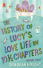 The History of Lucy's Love Life in 10.5 Chapters by Deborah Wright (Paperback, 2006)