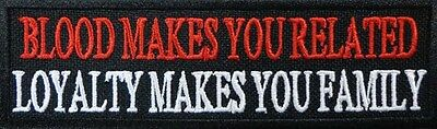 BLOOD MAKES YOU RELATED LOYALTY MAKE YOU FAMILY 4 INCH MC BIKER PATCH