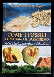 COME I FOSSILI CONFUTANO IL DARWINISMO ADNAN OKTAR 2017 1°ED GLOBAL PUBLISHING