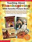 Teaching about Thanksgiving with Favorite Picture Books: Engaging, Skill-Building Activities That Use the Very Best Fiction and Nonfiction Books to Teach about This Important Holiday by Immacula A Rhodes (Paperback / softback, 2003)