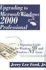 Upgrading to Microsoft Windows 2000 Professional: A Migration Guide for Windows 98 and Windows NT Users by Jerry Lee Ford (Paperback / softback, 2000)
