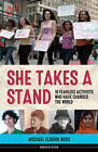 She Takes a Stand: 16 Fearless Activists Who Have Changed the World by Michael Elsohn Ross (Hardback, 2015)