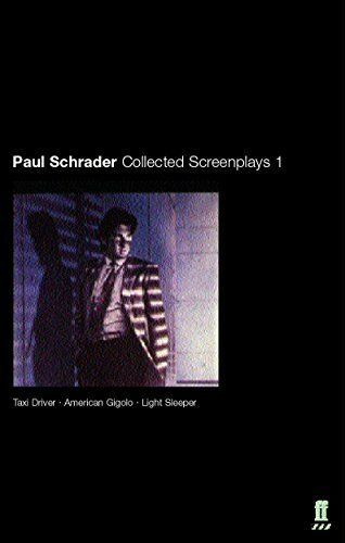 Paul Schrader: Collected Screenplays Volume 1: Taxi Driver, American Gigolo, ...