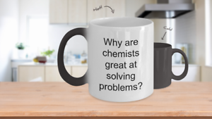 Color Changing C Why Are Chemists Great Chem Pun Mug Funny Chemistry Stuff