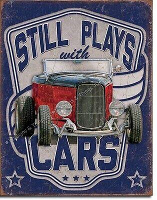 Still Plays With Cars TIN SIGN metal poster streetrod vtg garage wall decor 2064