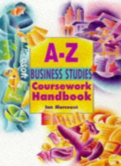The A-Z Business Studies Coursework Handbook (Complete A-Z Hand .9780340720516
