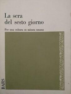 HENRY-BARS-LA-SERA-DEL-SESTO-GIORNO-PER-UNA-CULTURA-SU-MISURA-UMANA-S-E-I-1966