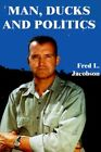 Man Ducks and Politics by Fred L Jacobson 9781588200235 Paperback 2000