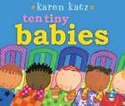 Ten Tiny Babies 9781442413948 by Karen Katz Board Book
