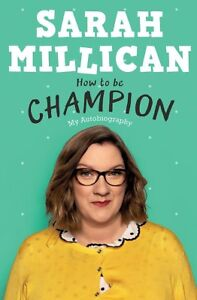 How-to-be-Champion-The-No-1-Sunday-Times-Bestse-Millican-Sarah-New