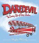 Daredevil The Daring Life of Betty Skelton by Meghan McCarthy 9781442422629