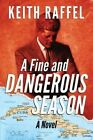 A Fine and Dangerous Season by Keith Raffel (Paperback, 2013)