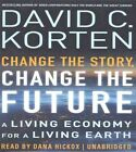 Change the Story, Change the Future: A Living Economy for a Living Earth by David C Korten (CD-Audio, 2016)