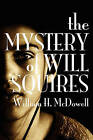 The Mystery of Will Squires by William H McDowell (Paperback / softback, 2011)