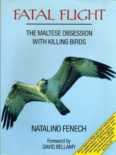 Fatal Flight: The Maltese Obsession With Killing Birds By Natalino Fenech