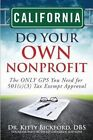 California Do Your Own Nonprofit: The Only GPS You Need for 501c3 Tax Exempt Approval by Dr Kitty Bickford (Paperback / softback, 2014)