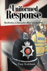 A Uniformed Response: Recollections of a Kent Police Officer from the 1960s by Tony Kirkbank (Paperback, 2012)