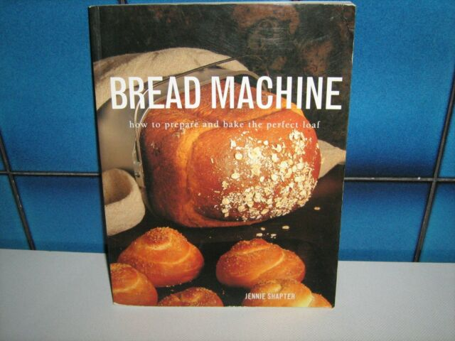 Bread Machine: How to Prepare and Bake the Perfect Loaf by Jennie Shapter (2003)