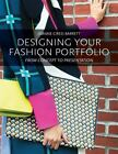 Designing Your Fashion Portfolio : From Concept to Presentation by Joanne Ciresi Barrett (2012, Paperback)